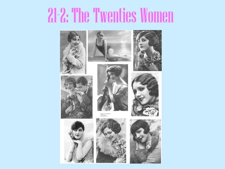 21-2: The Twenties Women. Women's Fashions Brighter colors Shorter looser-fitting dresses Stockings skin-toned instead of black Pumps- instead of high-laced.