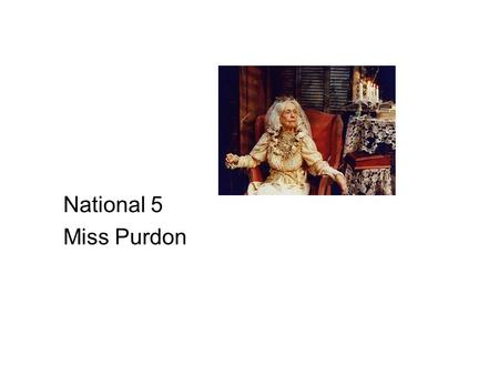 Havisham National 5 Miss Purdon. Write down at least 3 things that you find interesting/weird. Think about why those things might be happening and be.