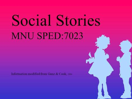 Social Stories MNU SPED:7023 Information modified from Ganz & Cook, 2004.