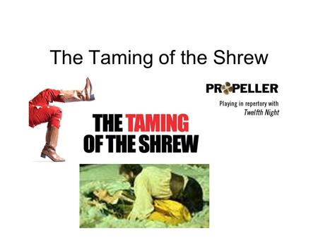 "The Taming of the Shrew. Commedia dell'arte Italian ""play of professional artists"" ""comedy of humors"" Performed outdoors with few props Improvised around."