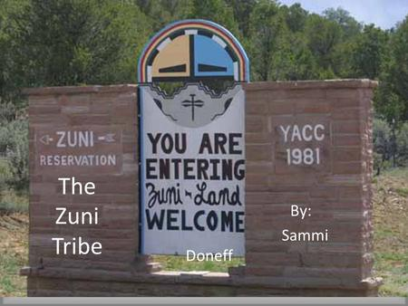The Zuni Tribe By: Sammi Doneff.