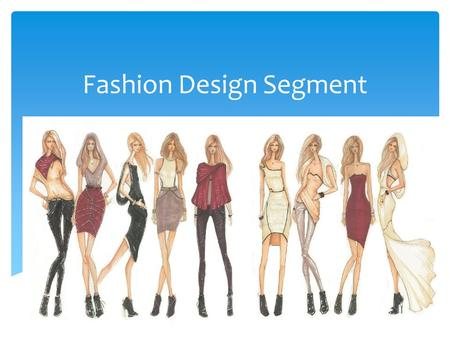 Fashion Design Segment. Before apparel manufacturing can take place, the fashion design process must occur.