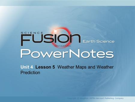Unit 4 Lesson 5 Weather Maps and Weather Prediction Copyright © Houghton Mifflin Harcourt Publishing Company.