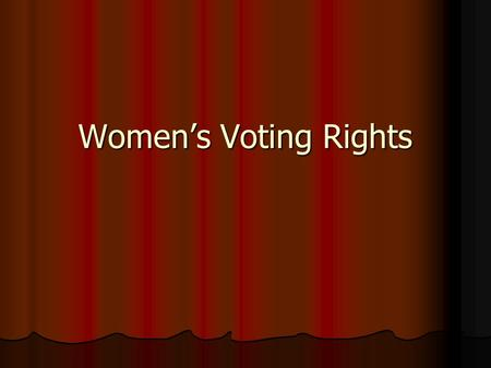 Women's Voting Rights. Background In 1900 only a handful of Western states allowed women to vote In 1900 only a handful of Western states allowed women.