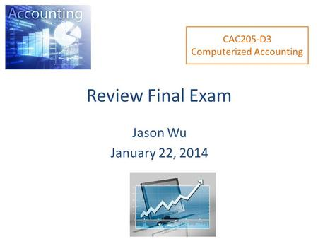 Review Final Exam Jason Wu January 22, 2014 CAC205-D3 Computerized Accounting.