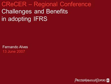 CReCER – Regional Conference Challenges and Benefits in adopting IFRS  Fernando Alves 13 June 2007.