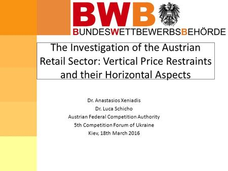 The Investigation of the Austrian Retail Sector: Vertical Price Restraints and their Horizontal Aspects Dr. Anastasios Xeniadis Dr. Luca Schicho Austrian.