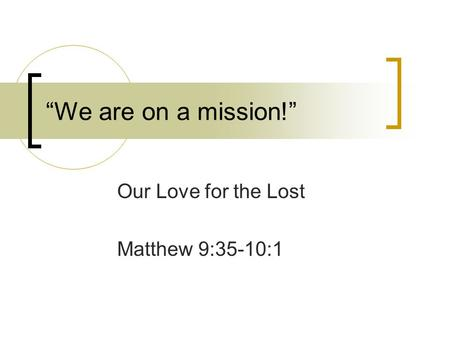 """We are on a mission!"" Our Love for the Lost Matthew 9:35-10:1."