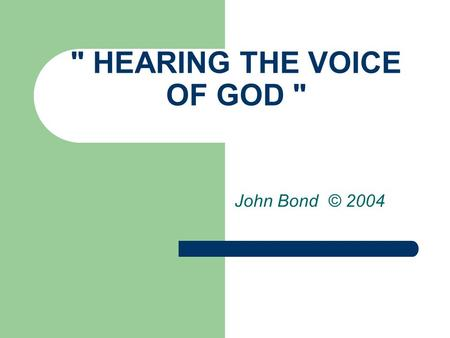 HEARING THE VOICE OF GOD  John Bond © 2004. Introduction If you know the Lord, you have already heard His voice - it is that inner leading that brought.