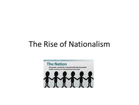 The Rise of Nationalism Unit 6: 1800s. Legacy of the French Revolution French Revolution inspired the masses to create governments based on the people.