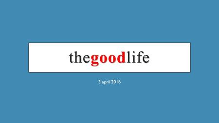 Thegoodlife 3 april 2016. thegoodlife JOHN 10:1-2 I tell you the truth, anyone who sneaks over the wall of a sheepfold, rather than going through.