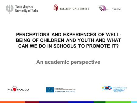 PERCEPTIONS AND EXPERIENCES OF WELL- BEING OF CHILDREN AND YOUTH AND WHAT CAN WE DO IN SCHOOLS TO PROMOTE IT? An academic perspective.