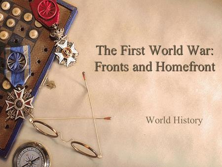 The First World War: Fronts and Homefront World History.