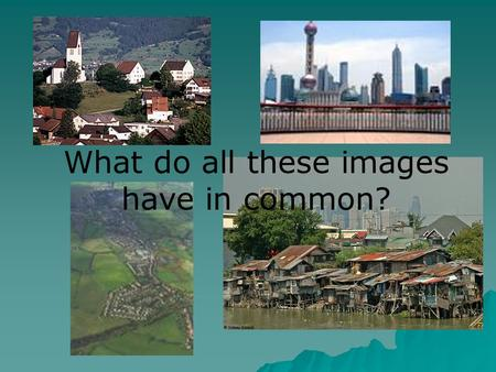 What do all these images have in common?. Settlement An Introduction Location, location, location.
