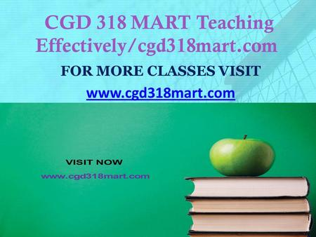 CGD 318 MART Teaching Effectively/cgd318mart.com FOR MORE CLASSES VISIT www.cgd318mart.com.