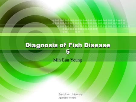 Min Eun Young Diagnosis of Fish Disease 5 SunMoon University Aquatic Life Medicine.