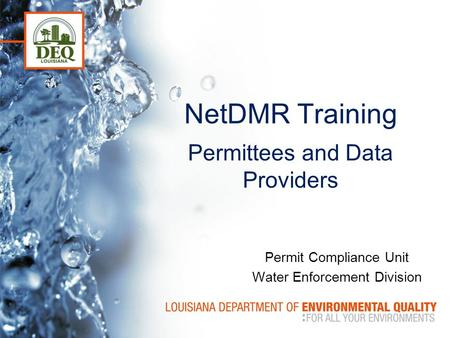 NetDMR Training Permittees and Data Providers Permit Compliance Unit Water Enforcement Division.