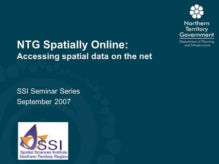 NTG Spatially Online: Accessing spatial data on the net SSI Seminar Series September 2007.