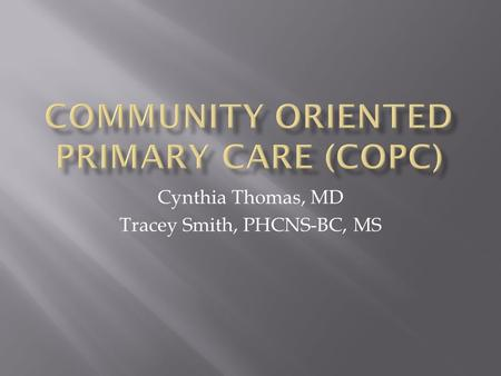 Cynthia Thomas, MD Tracey Smith, PHCNS-BC, MS.  Cost?  Life expectancy?  Rank in world in healthcare?  Infant mortality?
