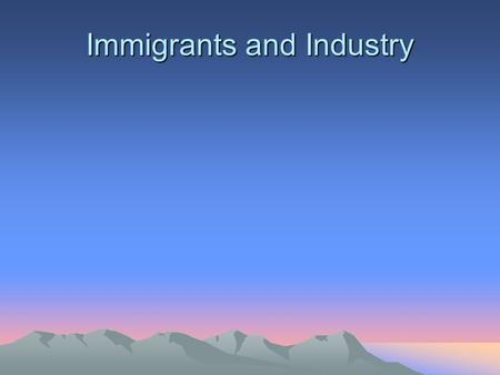 Immigrants and Industry. Where Were They From? Spain- Spanish (España) Germany- German (Deutschland) Czechoslovakia- Czech (Чехословакия) Africa- African.