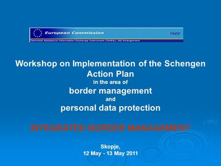 Workshop on Implementation of the Schengen Action Plan in the area of border management and personal data protection INTEGRATED BORDER MANAGEMENT Skopje,