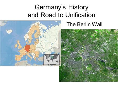 Germany's History and Road to Unification The Berlin Wall.