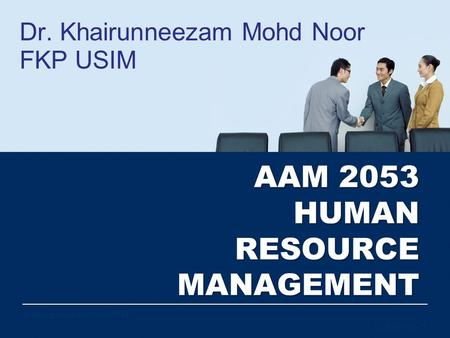 All Rights Reserved AAM 2053 HUMAN RESOURCE MANAGEMENT Dr. Khairunneezam Mohd Noor FKP USIM DrNeezamNoorFKPUSIM2014 Chapter 4 – 1.