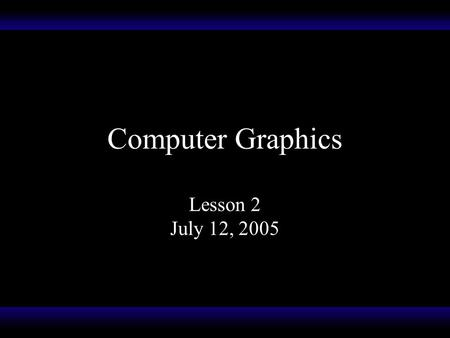 Computer Graphics Lesson 2 July 12, 2005 Image Formats What are some formats you are familiar with? There are 4 basic image format types: Uncompressed.