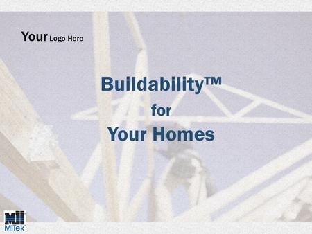 "Buildability™ for Your Homes Your Logo Here. Problem: Framing mistakes hurt your bottom line. So do ""red tags"", delays, waste, and roof, floor or wall."