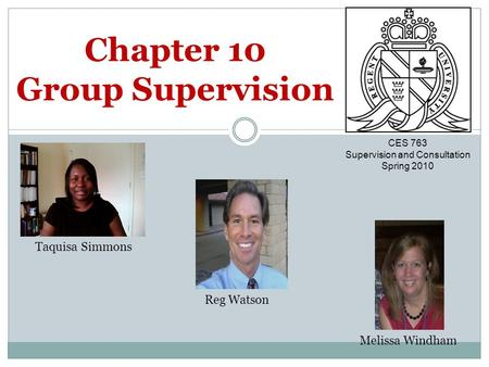Chapter 10 Group Supervision Taquisa Simmons Reg Watson Melissa Windham CES 763 Supervision and Consultation Spring 2010.