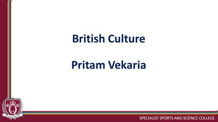 British Culture Pritam Vekaria. Questions for Thought As we discuss different aspects of British culture, can you see any similarities or differences.