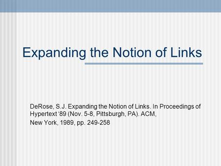 Expanding the Notion of Links DeRose, S.J. Expanding the Notion of Links. In Proceedings of Hypertext '89 (Nov. 5-8, Pittsburgh, PA). ACM, New York, 1989,