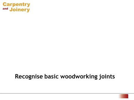 Recognise basic woodworking joints. 1 Can you name and state a use for these joints? These are angled butt joints, which can be used for the simple jointing.