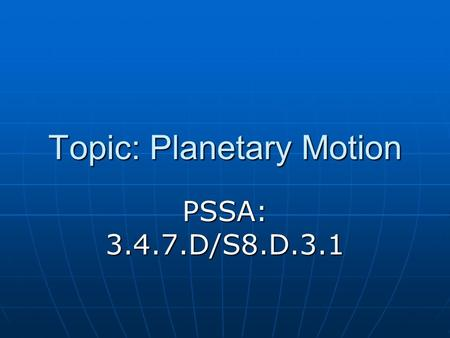 Topic: Planetary Motion PSSA: 3.4.7.D/S8.D.3.1. Objective: TLW differentiate between rotation and revolution. TLW differentiate between rotation and revolution.