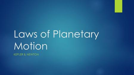 Laws of Planetary Motion KEPLER & NEWTON. Kepler's 3 Laws  1 st Law- Law of Ellipses  2 nd Law- Law of Equal Areas  3 rd Law- Law of Periods.