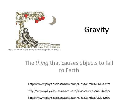 Gravity The thing that causes objects to fall to Earth