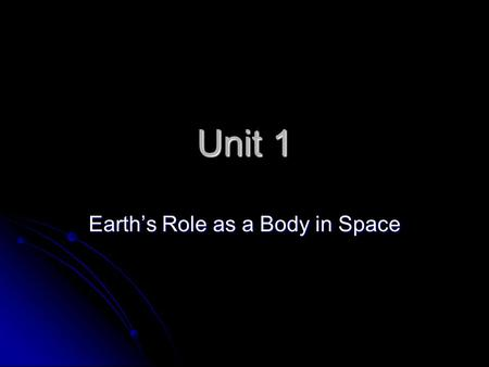 Unit 1 Earth's Role as a Body in Space. Lesson 2 The Third Rock from the Sun!