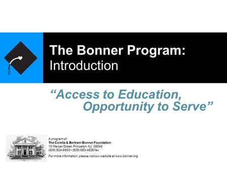 "The Bonner Program: Introduction ""Access to Education, A program of: The Corella & Bertram Bonner Foundation 10 Mercer Street, Princeton, NJ 08540 (609)"