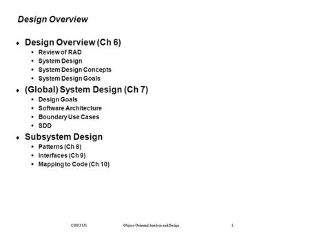 COP 3331 Object-Oriented Analysis and Design 1 Design Overview  Design Overview (Ch 6)  Review of RAD  System Design  System Design Concepts  System.