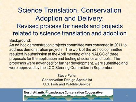 Science Translation, Conservation Adoption and Delivery: Revised process for needs and projects related to science translation and adoption Steve Fuller.