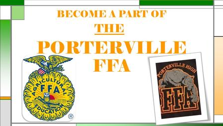 BECOME A PART OF PORTERVILLE FFA THE. FFA makes a positive difference in the lives of students by developing their potential for premier leadership, personal.