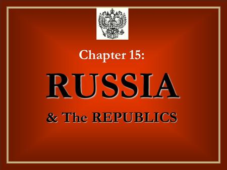 RUSSIA & The REPUBLICS Chapter 15: RUSSIA & The REPUBLICS.