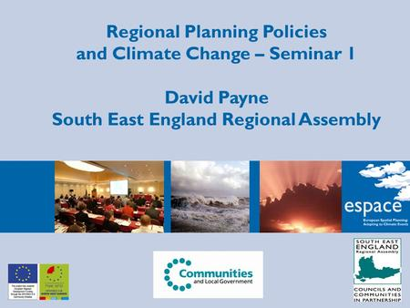 Regional Planning Policies and Climate Change – Seminar 1 David Payne South East England Regional Assembly.