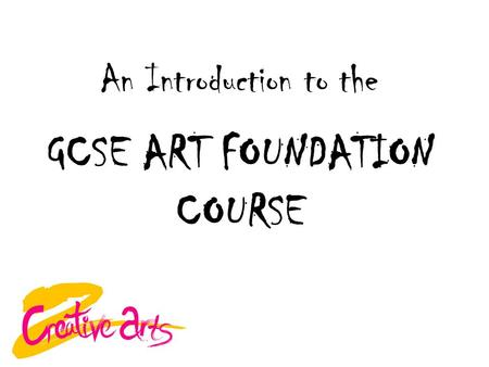 GCSE ART FOUNDATION COURSE An Introduction to the.