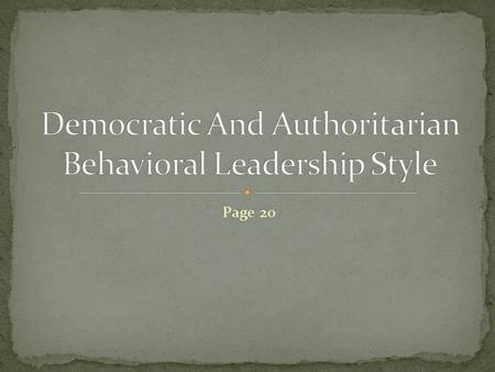 Page 20. Democratic and Authoritarian leaders are within the behavioral leadership category. Authoritarian (theory X) Democratic (theory Y)