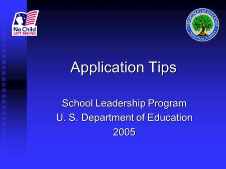 Application Tips School Leadership Program U. S. Department of Education 2005.