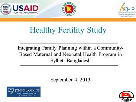 1 Healthy Fertility Study Integrating Family Planning within a Community- Based Maternal and Neonatal Health Program in Sylhet, Bangladesh September 4,