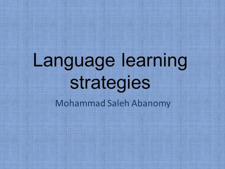 Language learning strategies Mohammad Saleh Abanomy.