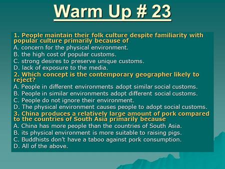 Warm Up # 23 1. People maintain their folk culture despite familiarity with popular culture primarily because of A. concern for the physical environment.