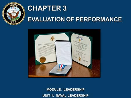 CHAPTER 3 EVALUATION OF PERFORMANCE CHAPTER 3 EVALUATION OF PERFORMANCE MODULE: LEADERSHIP UNIT 1: NAVAL LEADERSHIP MODULE: LEADERSHIP UNIT 1: NAVAL LEADERSHIP.